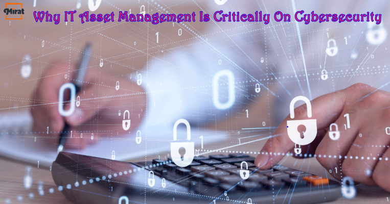 MIRAT Provides You With A List Of The Top Ten Reasons Why IT Asset Management Is Critically Dependent On Cybersecurity